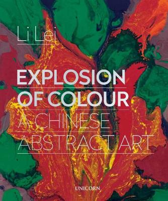 Explosion of Colour: A Chinese Abstract Art by Li Lei