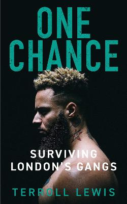 One Chance: Surviving London's Gangs by Terroll Lewis