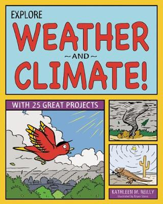Explore Weather and Climate! by Kathleen M. Reilly