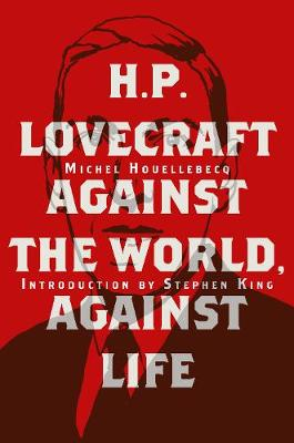 H. P. Lovecraft: Against the World, Against Life by Michel Houellebecq