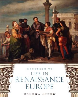 Handbook to Life in Renaissance Europe by Sandra Sider