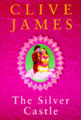 The Silver Castle by Clive James