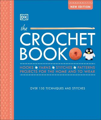 The Crochet Book: Over 130 techniques and stitches by DK
