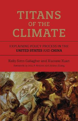 Titans of the Climate: Explaining Policy Process in the United States and China by Kelly Sims Gallagher