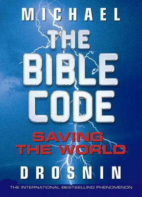 Bible Code: Saving the World by Michael Drosnin