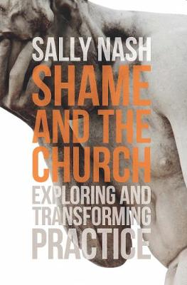 Shame and the Church: Exploring and Transforming Practice by Sally Nash