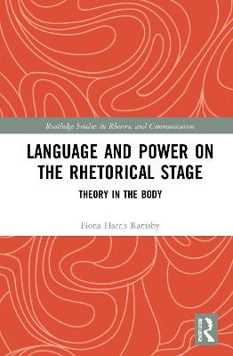 Language and Power on the Rhetorical Stage: Theory in the Body book