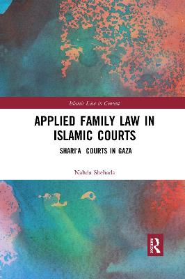 Applied Family Law in Islamic Courts: Shari'a Courts in Gaza by Nahda Shehada