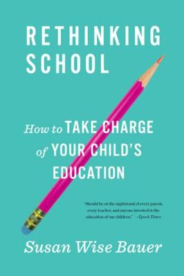 Rethinking School: How to Take Charge of Your Child's Education book