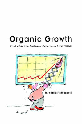Organic Growth: Cost-Effective Business Expansion from Within book
