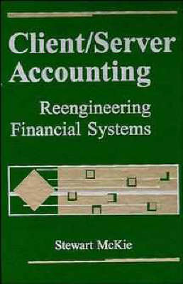 Client/Server Accounting Re-engineering Accounting Systems by Stewart McKie