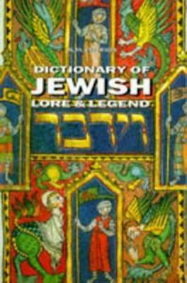 Dictionary of Jewish Lore & Legend book