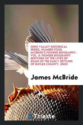 Ohio Valley Historical Series, Number Four. McBride's Pioneer Biography; Vol. II by James McBride