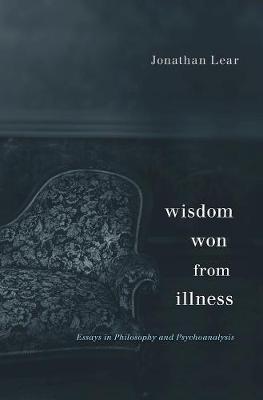 Wisdom Won from Illness by Jonathan Lear