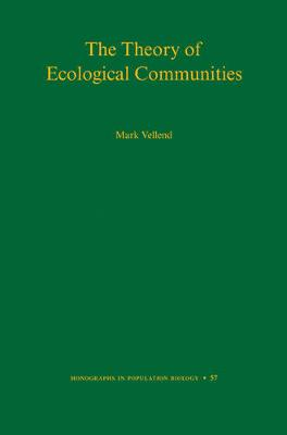 The Theory of Ecological Communities (MPB-57) by Mark Vellend