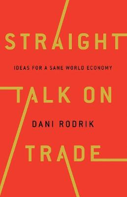 Straight Talk on Trade by Dani Rodrik