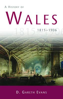 A History of Wales 1815-1906 by D. Gareth Evans