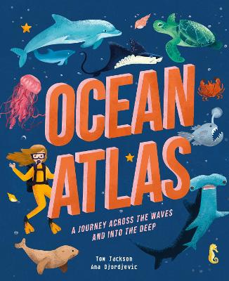 Ocean Atlas: A journey across the waves and into the deep by Tom Jackson