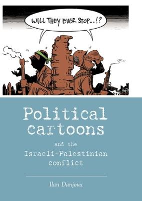 Political Cartoons and the Israeli-Palestinian Conflict by Ilan Danjoux