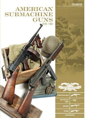 American Submachine Guns 19191950 by Luc Guillou