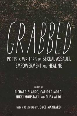 Grabbed: Writers and Poets Respond to Sexual Assault by Richard Blanco