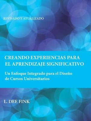 Creating Significant Learning Experiences: An Integrated Approach to Designing College Courses by L. Dee Fink