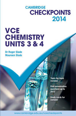 Cambridge Checkpoints VCE Chemistry Units 3 and 4 2014 by Roger Slade
