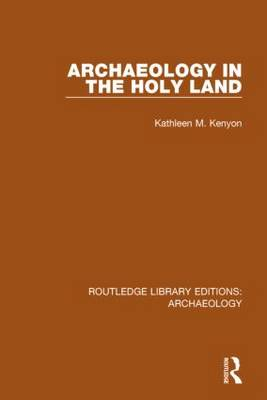 Archaeology in the Holy Land by Kathleen M. Kenyon