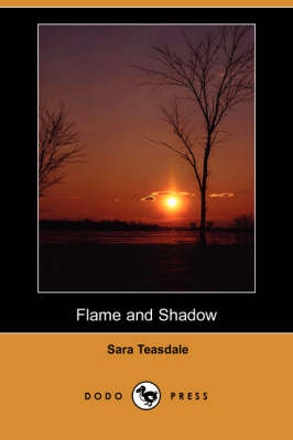 Flame and Shadow (Dodo Press) by Sara Teasdale