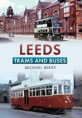 Leeds Trams and Buses by Michael Berry
