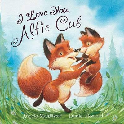 I Love You, Alfie Cub by Angela McAllister