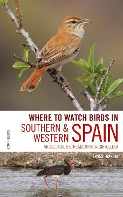 Where to Watch Birds in Southern and Western Spain: Andalucia, Extremadura and Gibraltar by Ernest Garcia