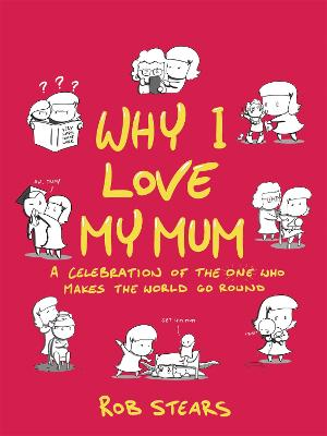 Why I Love My Mum by Rob Stears
