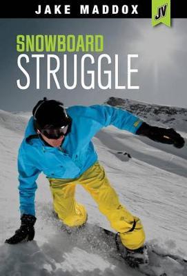 Snowboard Struggle by Jake Maddox