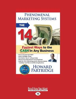 Phenomenal Marketing Systems: The 14 Fastest Ways to the Ca$h in Any Business by Howard Partridge