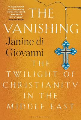 The Vanishing: The Twilight of Christianity in the Middle East by Janine di Giovanni