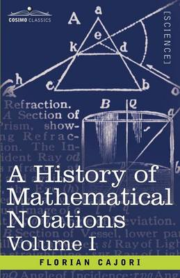 A History of Mathematical Notations, Volume I by Florian Cajori