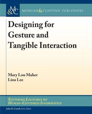 Designing for Gesture and Tangible Interaction by Mary Lou Maher