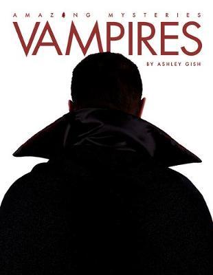 Amazing Mysteries: Vampires by Ashley Gish