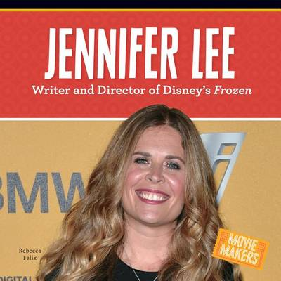 Jennifer Lee: Writer and Director of Disney's Frozen by Rebecca Felix