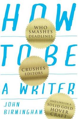 How to Be a Writer by John Birmingham