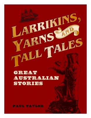 Larrikins, Yarns and Tall Tales: Great Australian Stories by Paul Taylor