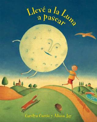 Lleve a la Luna a Pasear (I Took the Moon for a Walk) by Carolyn Curtis
