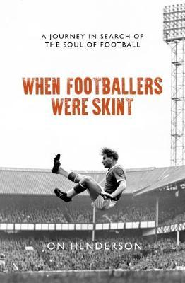 When Footballers Were Skint by Jon Henderson