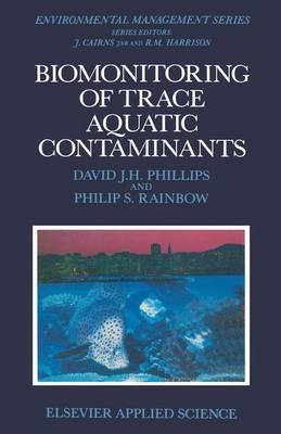 Biomonitoring of Trace Aquatic Contaminants by Philip S. Rainbow