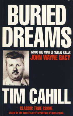 Buried Dreams: Inside the Mind of Serial Killer John Wayne Gacy by Tim Cahill
