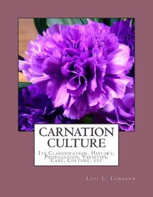Carnation Culture by Levi L Lamborn