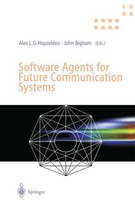 Software Agents for Future Communication Systems by Alex L. G. Hayzelden