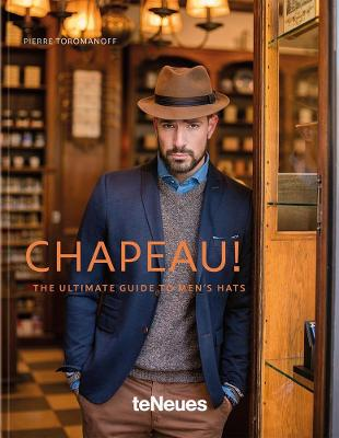 Chapeau!: The Ultimate Guide to Men's Hats by Pierre Toromanoff