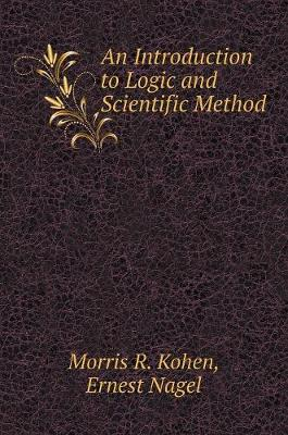 Introduction to Logic and Scientific Method by Ernest Nagel